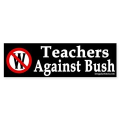 Teachers Against Bush (Bumper Sticker)