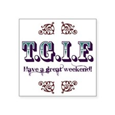 "tgif1 Square Sticker 3"" x 3"""
