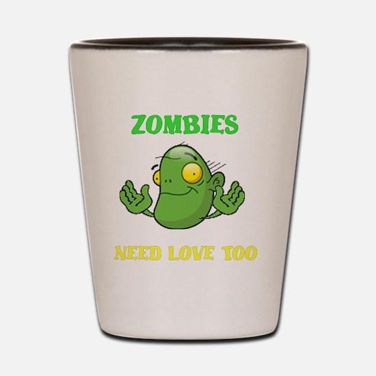 ZombiesNeedLoveToo Shot Glass