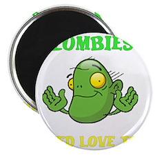 ZombiesNeedLoveToo Magnet