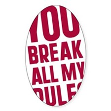 you-break-all-my-rules Decal