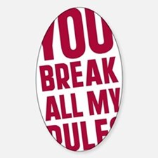 you-break-all-my-rules Sticker (Oval)