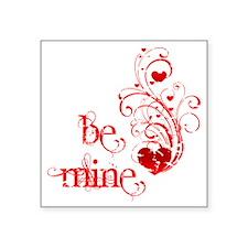 "Be Mine Square Sticker 3"" x 3"""