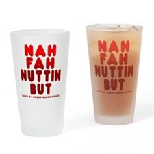 nah_fah_nuttin_shirt Drinking Glass