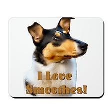 I love Smooth Collies Mousepad