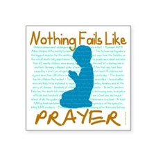 "Nothing Fails Like Prayer f Square Sticker 3"" x 3"""