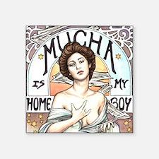 "Mucha is my Homeboy Square Sticker 3"" x 3"""
