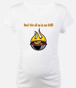 Dont Get All Up In My Grill Shirt