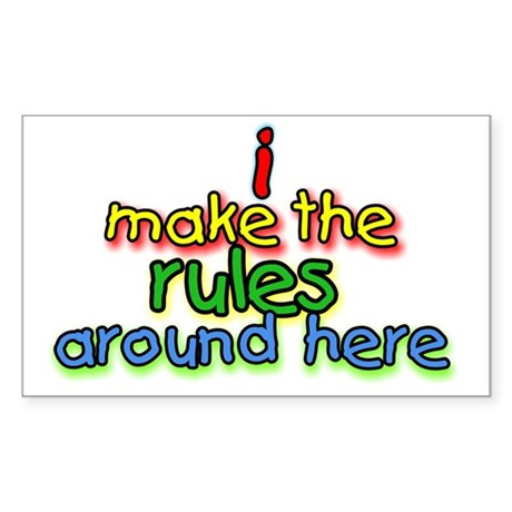 I Make The Rules Sticker (Rectangle)