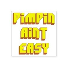 "Pimpin Aint Easy Square Sticker 3"" x 3"""