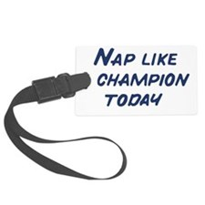 Nap Like a Champion Today Luggage Tag