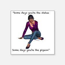 "some days youre the statue Square Sticker 3"" x 3"""