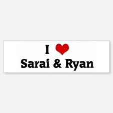 I Love Sarai & Ryan Bumper Car Car Sticker