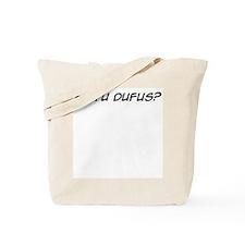 Et Tu Dufus? Tote Bag