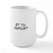 Et Tu Dufus? Mug