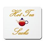 Hot Tea Sucks Mousepad