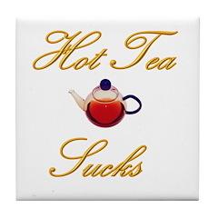 Hot Tea Sucks Tile Coaster