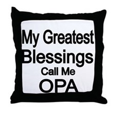 My Greatest Blessings call me OPA Throw Pillow