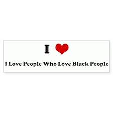 I Love I Love People Who Love Bumper Bumper Sticker