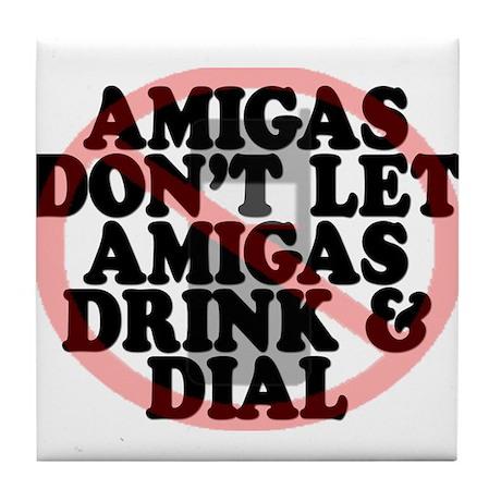 Amigas don't let amigas drink and dial Tile Coaste