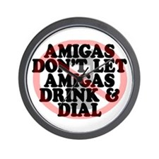 Amigas don't let amigas drink and dial Wall Clock