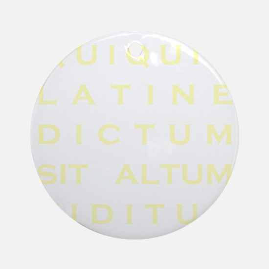 Anything sounds profound in Latin - Round Ornament