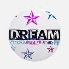 Dreams Come True1.gif Round Ornament