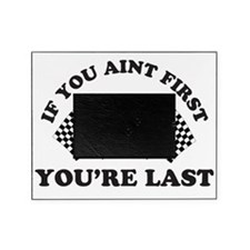 If you aint first youre last Picture Frame