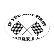 If you aint first youre last Oval Car Magnet