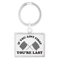 If you aint first youre last Landscape Keychain