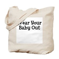 Wear Your Baby Out Tote Bag