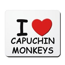 I love capuchin monkeys Mousepad