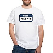 Feeling resigned Shirt
