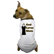 God loves sluts Dog T-Shirt