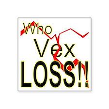 """Who Vex Loss 2 Square Sticker 3"""" x 3"""""""