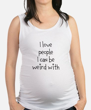 People To Be Weird With Maternity Tank Top