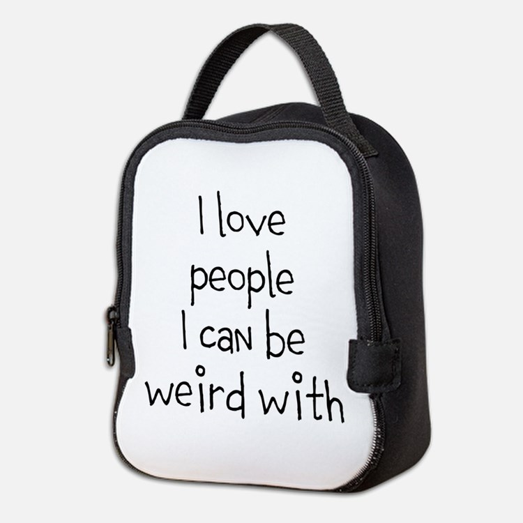 People To Be Weird With Neoprene Lunch Bag
