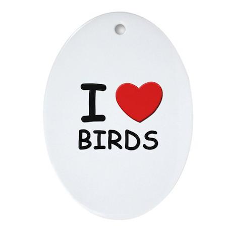 I love birds Oval Ornament
