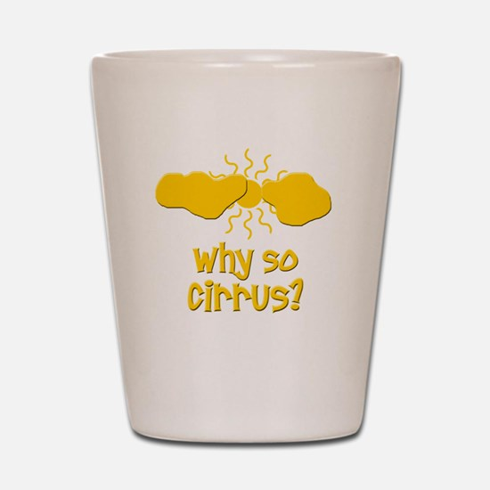 Why So Cirrus Shot Glass