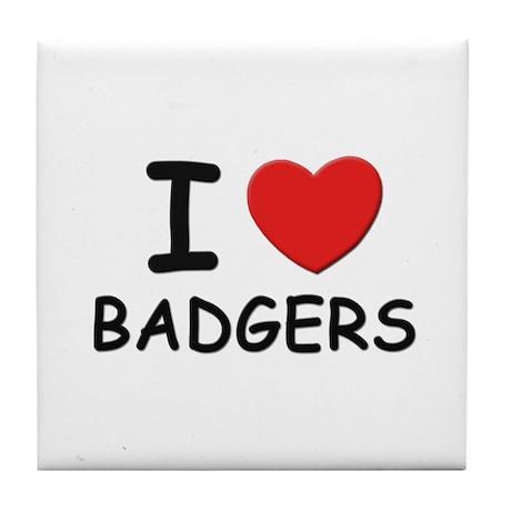I love badgers Tile Coaster