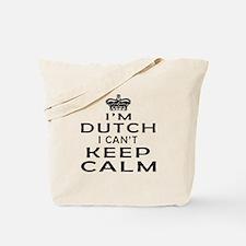 I Am Dutch I Can Not Keep Calm Tote Bag