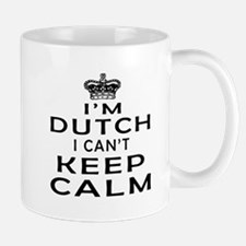 I Am Dutch I Can Not Keep Calm Mug