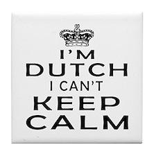 I Am Dutch I Can Not Keep Calm Tile Coaster