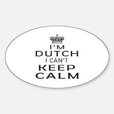 I Am Dutch I Can Not Keep Calm Decal