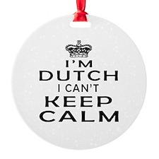 I Am Dutch I Can Not Keep Calm Ornament