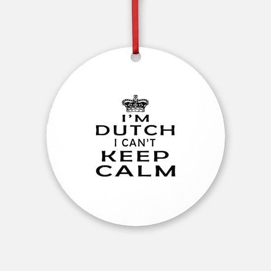 I Am Dutch I Can Not Keep Calm Ornament (Round)