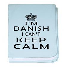 I Am Danish I Can Not Keep Calm baby blanket