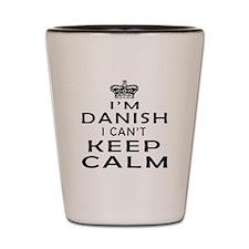 I Am Danish I Can Not Keep Calm Shot Glass