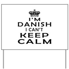 I Am Danish I Can Not Keep Calm Yard Sign