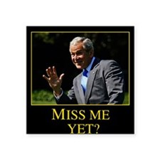 "Miss Me Yet GW Bush 1 Square Sticker 3"" x 3"""